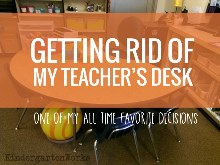getting rid of my teacher's desk