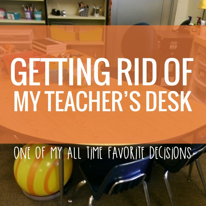 Why I chose to get rid of my teacher desk and the results - I love it!
