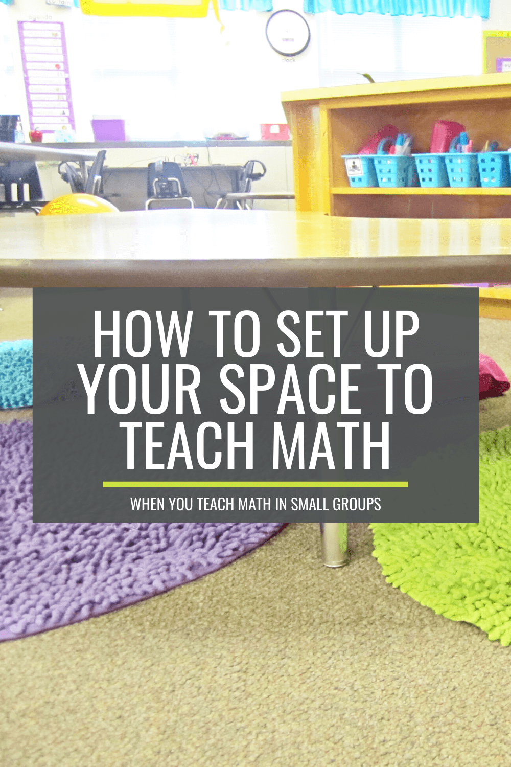 How to Set Up Your Space to Teach Math in Small Groups