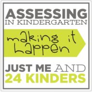 how to assess in kindergarten – just me and 24 kinders