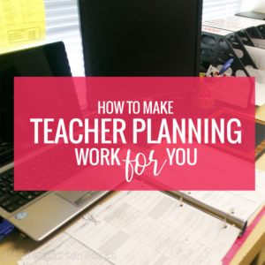 How to Make Teacher Planning Work For You - lesson planning tips