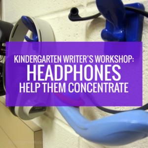 Kindergarten Writers Workshop - Headphones Help Them Concentrate
