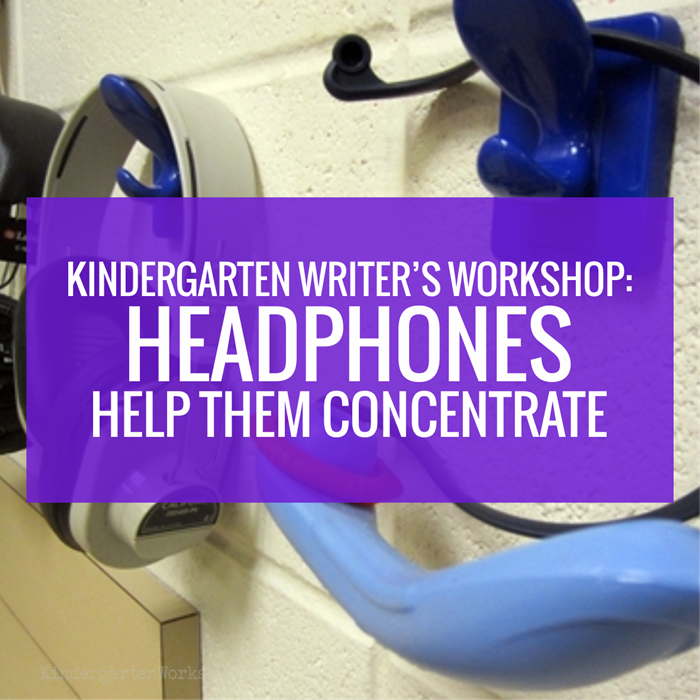 Kindergarten Writers Workshop - Headphones Help Them Concentrate