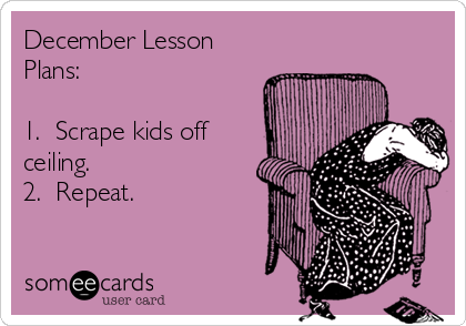 December Lesson Plans Meme - Scrape Children off Ceiling Repeat
