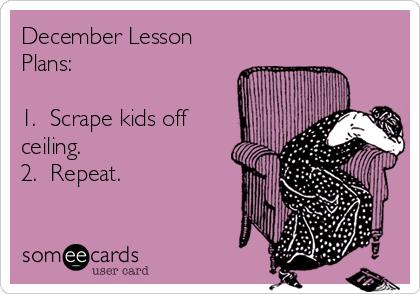 December Lesson Plans Meme - Scrape Children off Ceiling Repeat