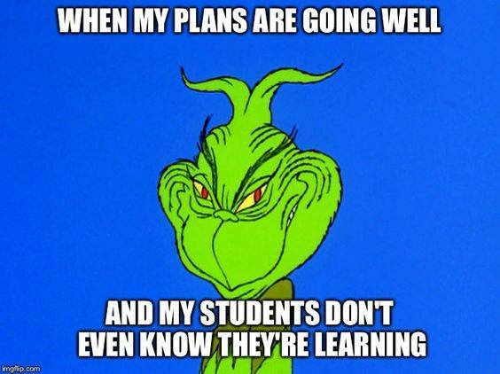 Ginch Teacher Meme - When my plans are going well and my students don't even know they're learning
