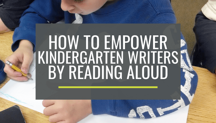 How to Empower Kindergarten Writers By Simply Reading Aloud
