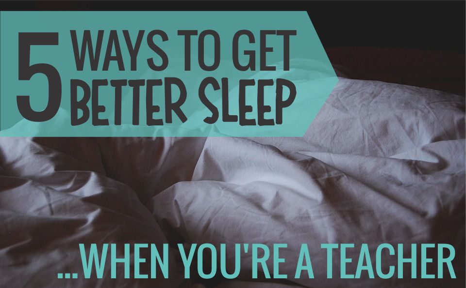 5 Ways to Get Better Sleep When You're a Teacher