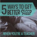 Better Sleep When You're a Teacher
