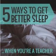 5 Ways to Get Better Sleep When You're a Teacher