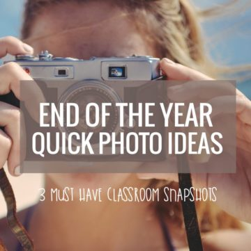 Yes - I can do these End of the Year Quick Photo Ideas for my classroom