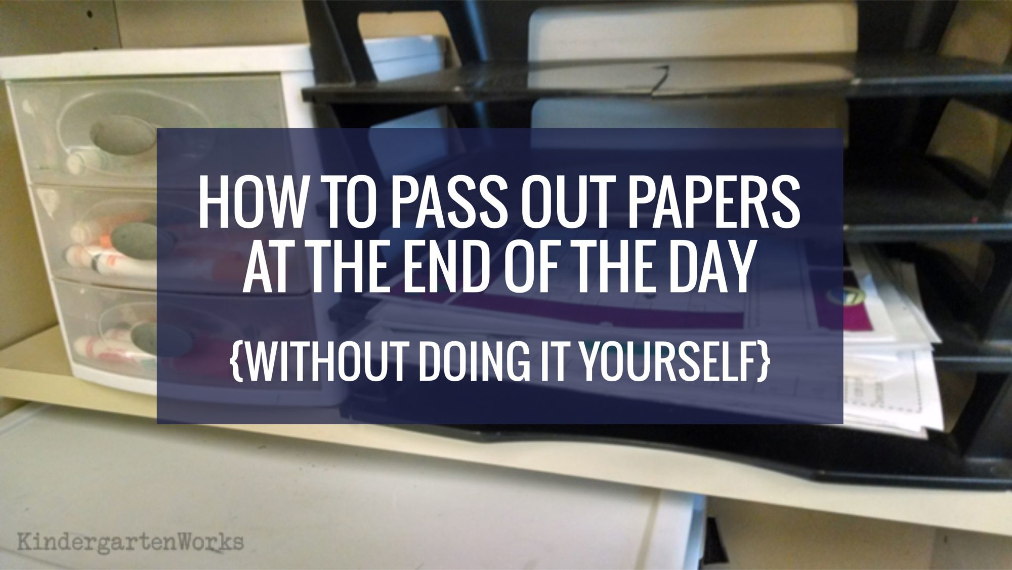 How to Pass Out Papers at the End of the Day {Without Doing It Yourself}