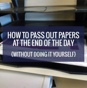 How to Pass Out Papers at the End of the Day - without passing out a single paper