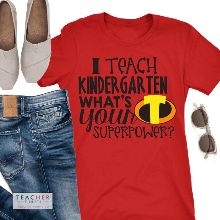 I teach kindergarten what's your superpower teacher t-shirt incredibles