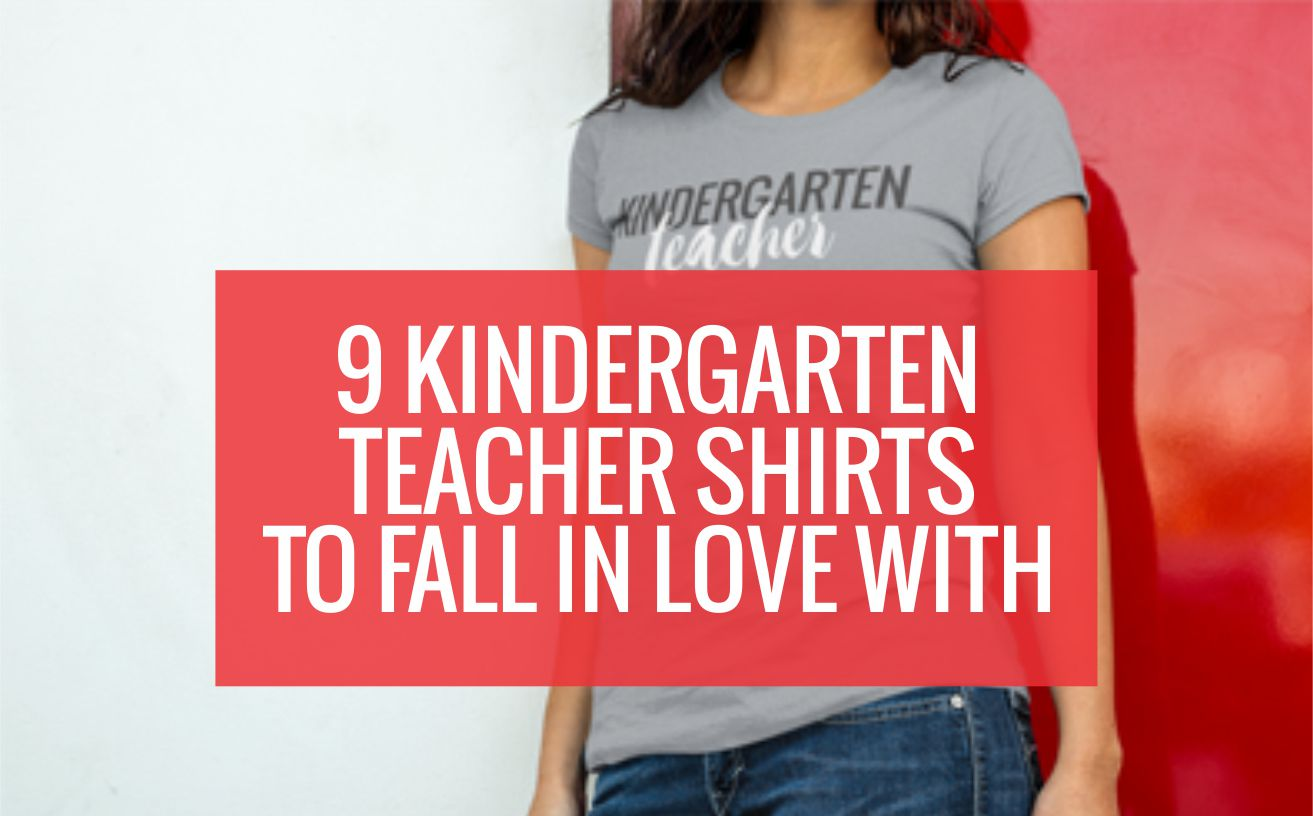 Kindergarten Teacher Shirts To Fall in Love With