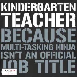 Kindergarten teacher because ninja isn't an official job title