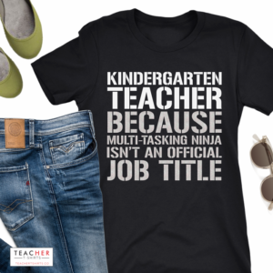Cute teacher shirt design - Kindergarten Teacher because multi-tasking ninja isn't an official job title