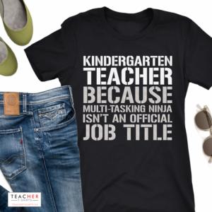 Cute teacher shirt design - Kindergarten Teacher because multi-tasking ninja isn't an official job title