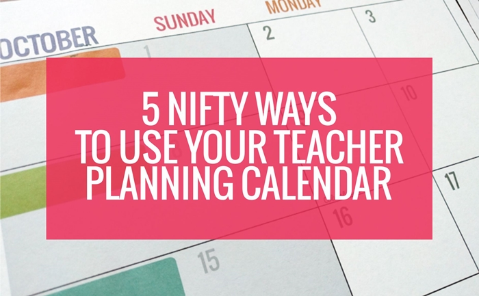 5 nifty ways to use your teacher planning calendar