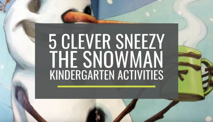 5 Clever Sneezy the Snowman Kindergarten Activities