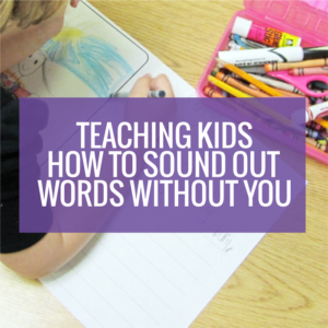 Teaching Kindergartners How to Sound Out Words Without You