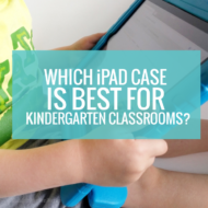 Which iPad Case is Best for Kindergarten Classrooms?
