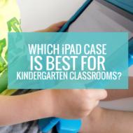 Which iPad Case is Best for Kindergarten Classrooms?