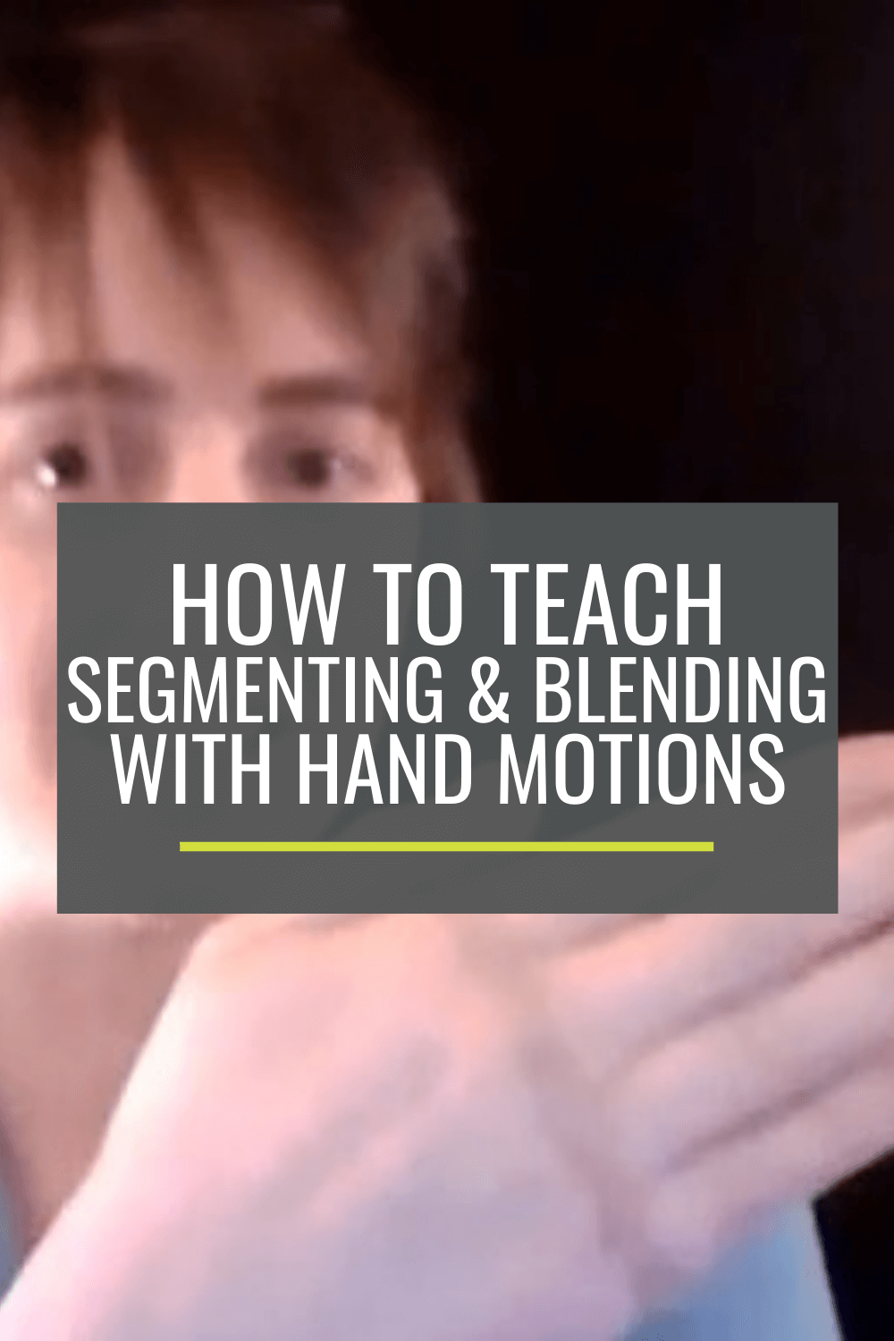 How to Teach Kinders to Segment and Blend Using Hand Motions
