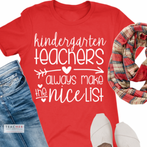 kindergarten teachers always make the nice list teacher shirt from teachertshirts.co