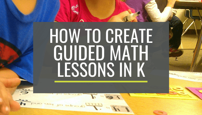 How To Create Guided Math Lessons In Kindergarten – KindergartenWorks